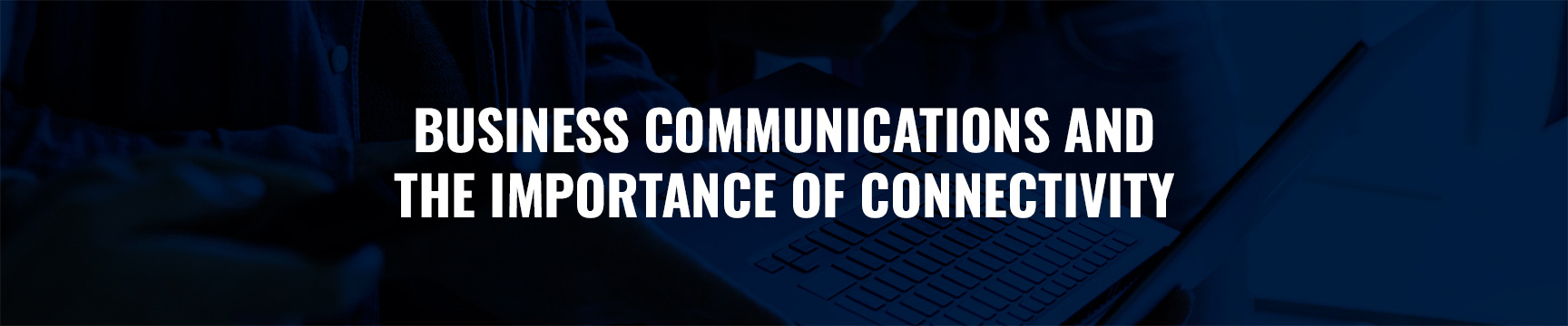 Business communications and the importance of connectivity